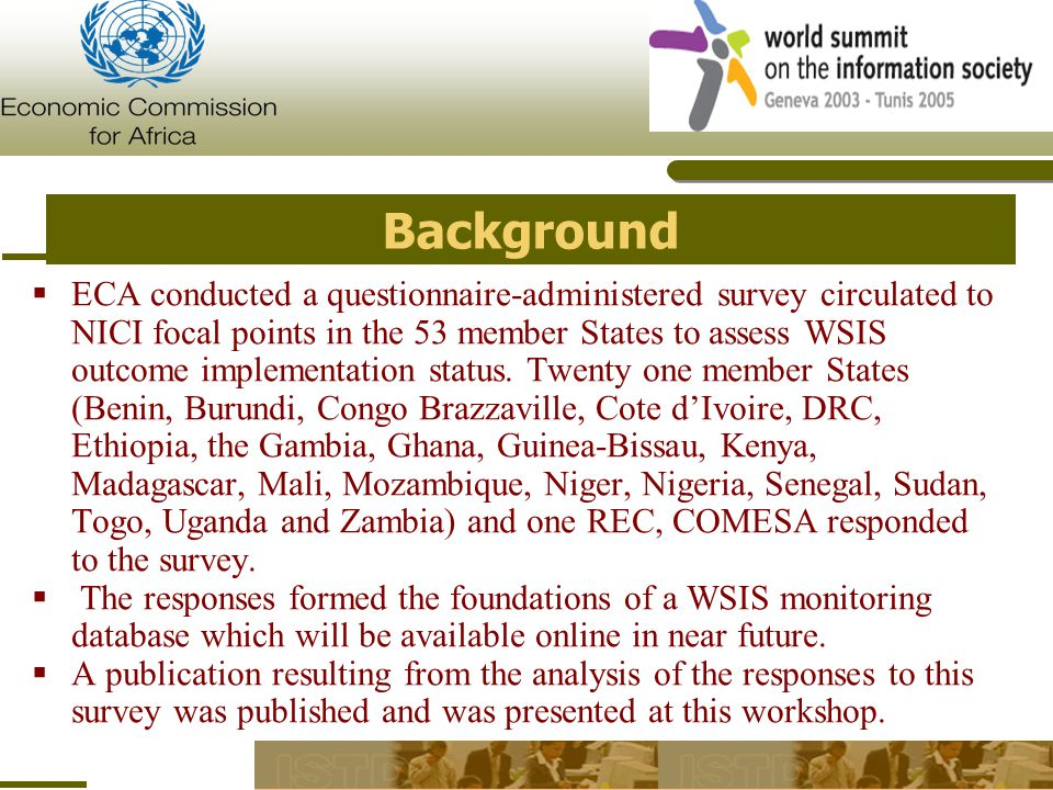Background  ECA conducted a questionnaire-administered survey circulated to NICI focal points in the 53 member States to assess WSIS outcome implementation status.
