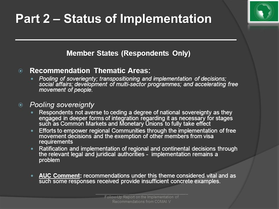 Part 2 – Status of Implementation ________________________________ Member States (Respondents Only)  Recommendation Thematic Areas: Pooling of soveriegnty; transpositioning and implementation of decisions; social affairs; development of multi-sector programmes; and accelerating free movement of people.