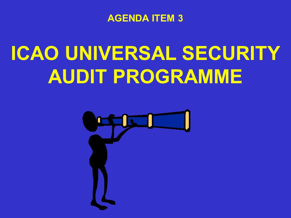 AGENDA ITEM 3 ICAO UNIVERSAL SECURITY AUDIT PROGRAMME