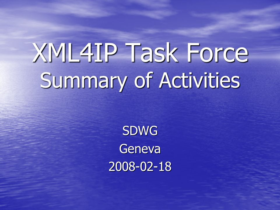 XML4IP Task Force Summary of Activities SDWGGeneva