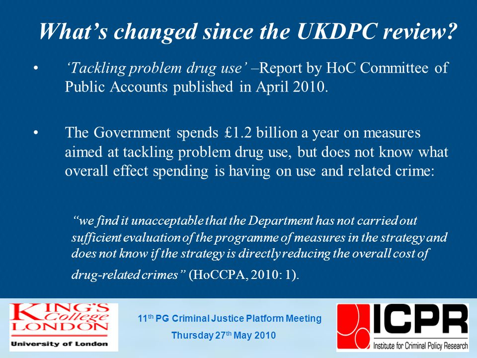 11 th PG Criminal Justice Platform Meeting Thursday 27 th May 2010 What's changed since the UKDPC review.