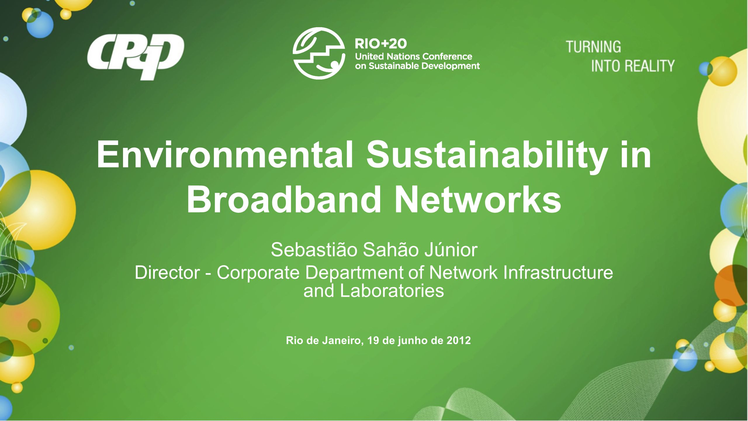 Environmental Sustainability in Broadband Networks Sebastião Sahão Júnior Director - Corporate Department of Network Infrastructure and Laboratories Rio de Janeiro, 19 de junho de 2012