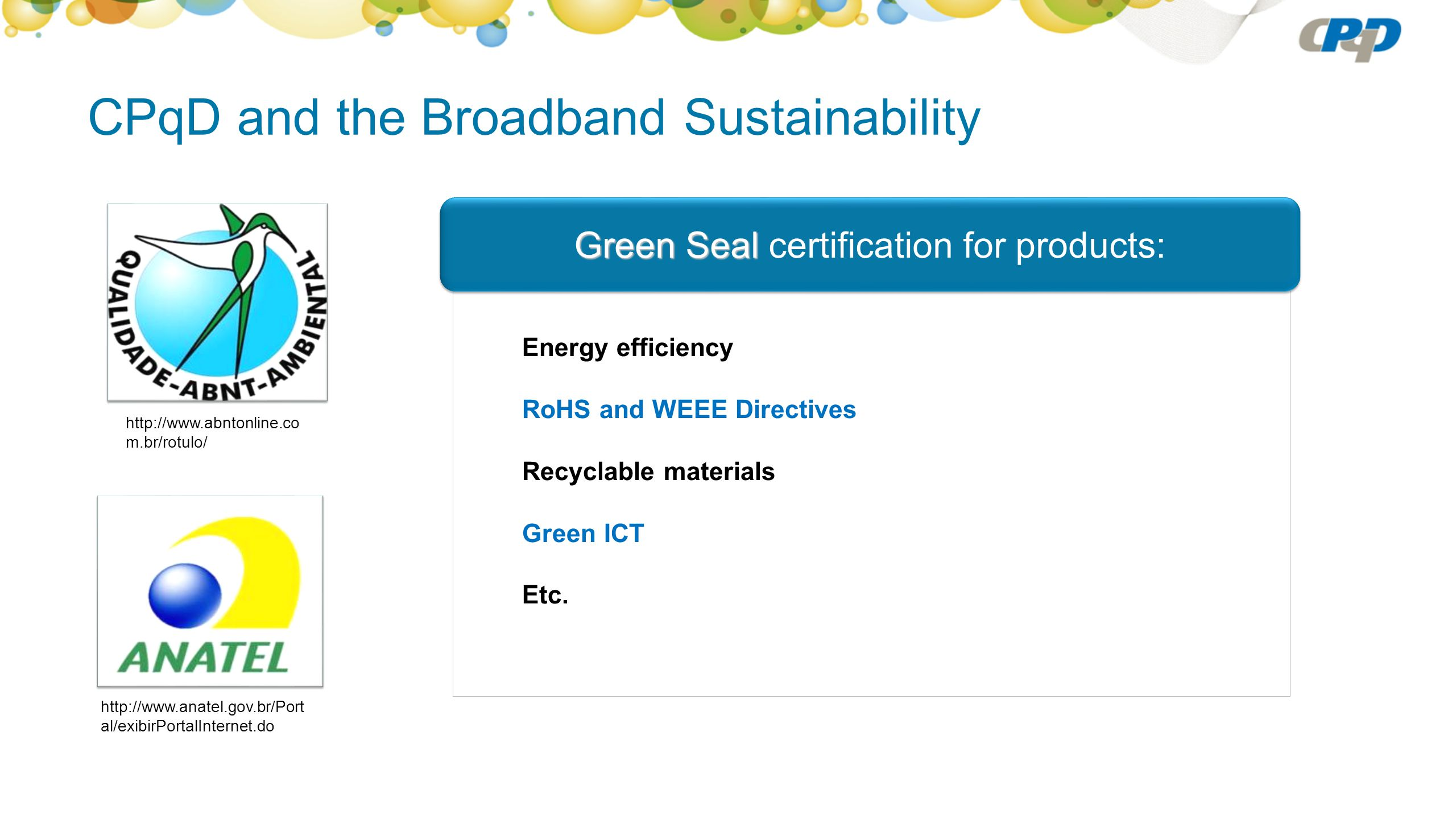 CPqD and the Broadband Sustainability Energy efficiency RoHS and WEEE Directives Recyclable materials Green ICT Etc.