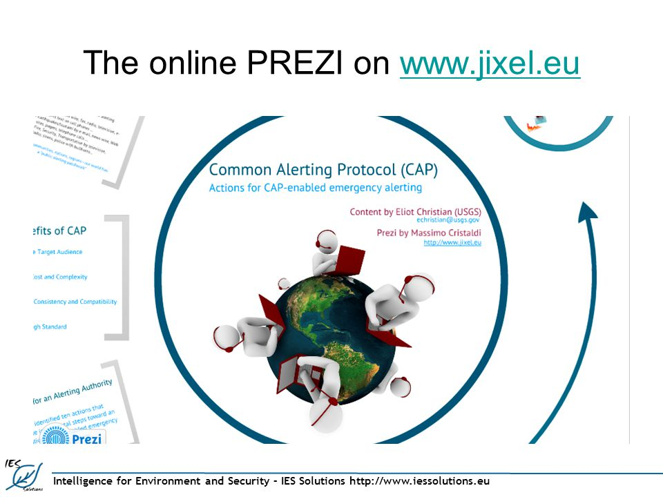 Intelligence for Environment and Security – IES Solutions http://www.iessolutions.eu The online PREZI on www.jixel.euwww.jixel.eu