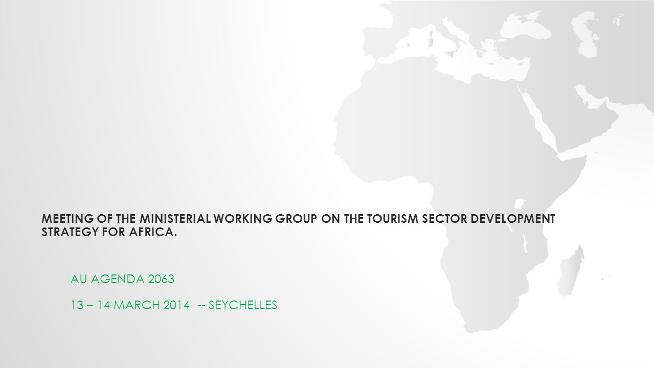 MEETING OF THE MINISTERIAL WORKING GROUP ON THE TOURISM SECTOR DEVELOPMENT STRATEGY FOR AFRICA.