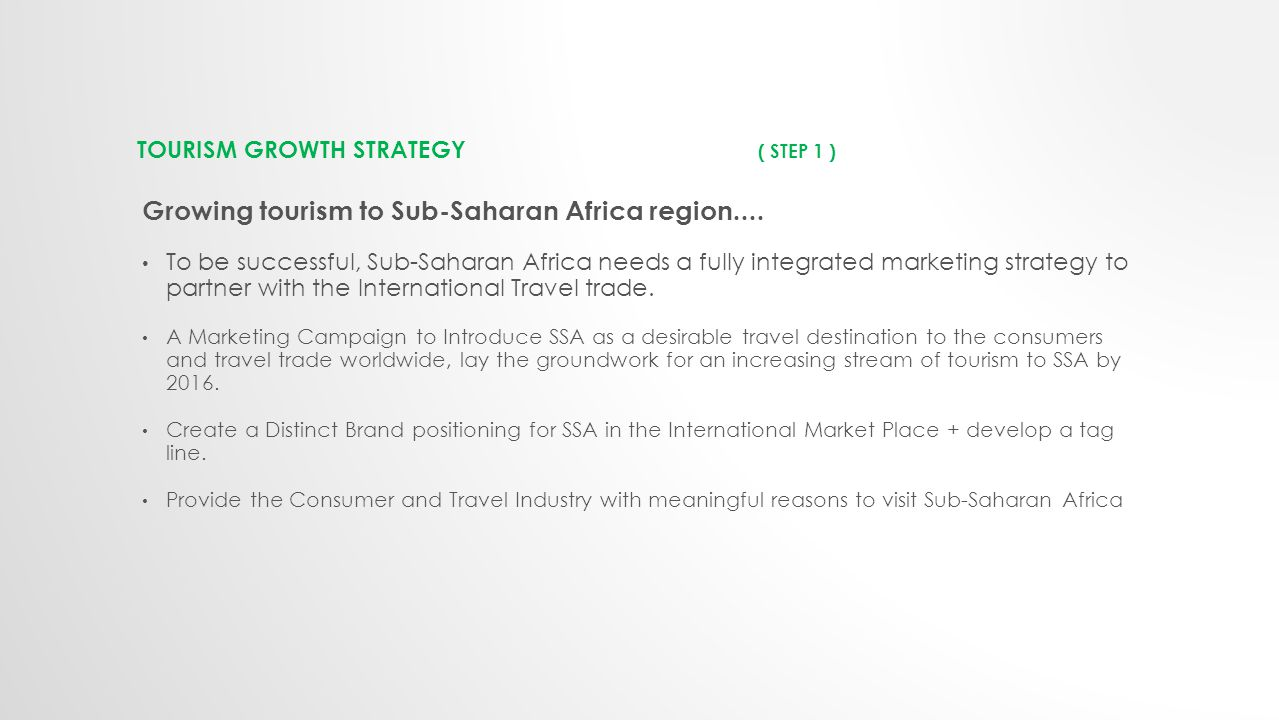 TOURISM GROWTH STRATEGY ( STEP 1 ) Growing tourism to Sub-Saharan Africa region....