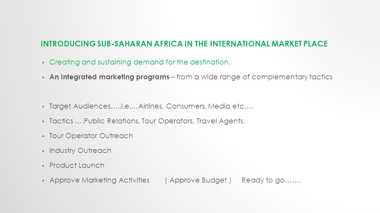 INTRODUCING SUB-SAHARAN AFRICA IN THE INTERNATIONAL MARKET PLACE Creating and sustaining demand for the destination.