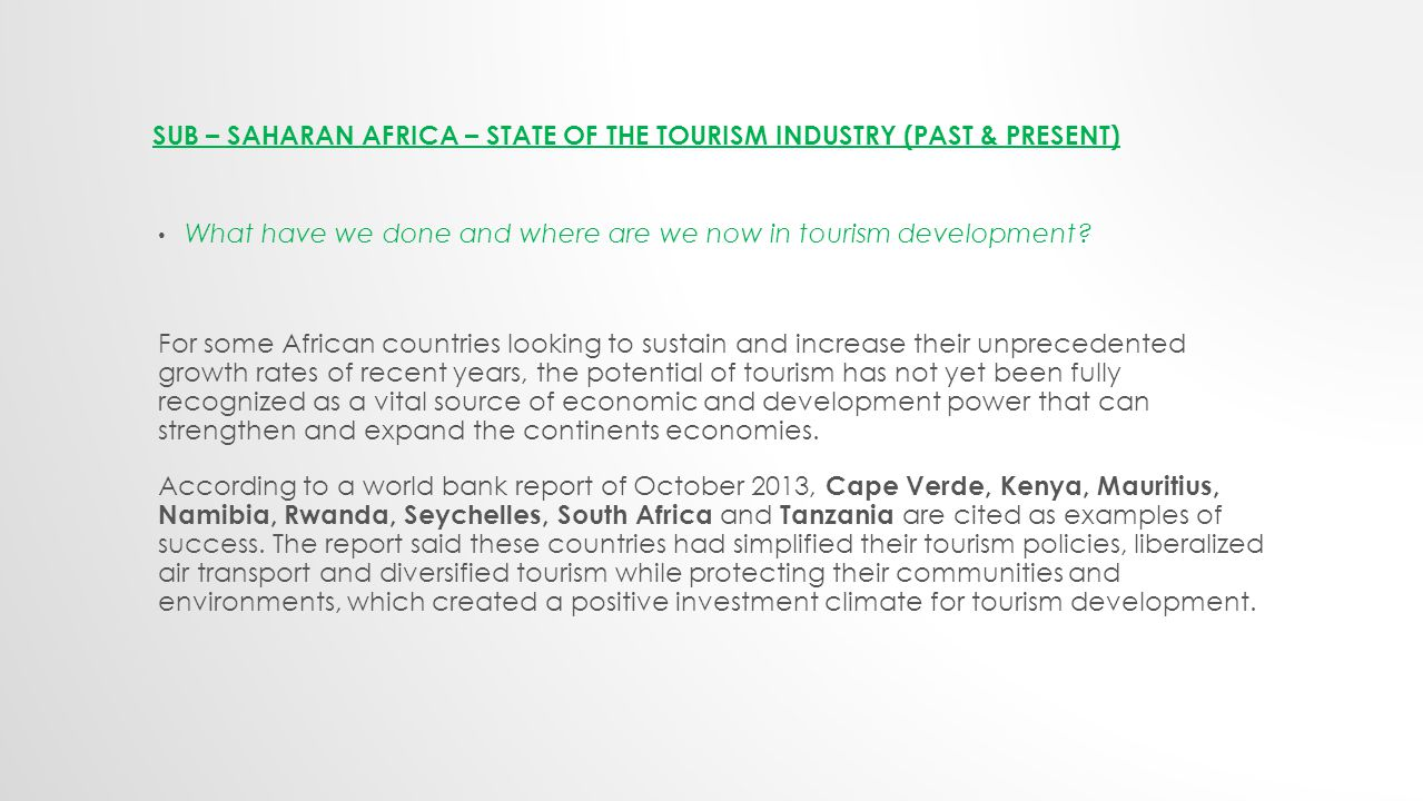 SUB – SAHARAN AFRICA – STATE OF THE TOURISM INDUSTRY (PAST & PRESENT) What have we done and where are we now in tourism development.
