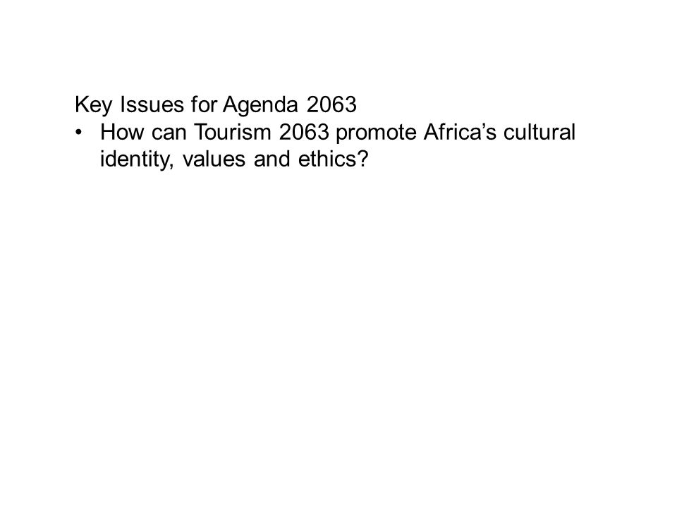 Key Issues for Agenda 2063 How can Tourism 2063 promote Africa's cultural identity, values and ethics?