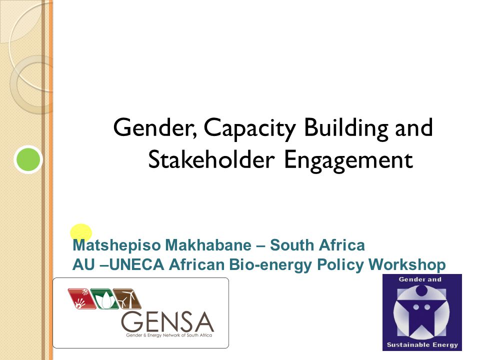 Matshepiso Makhabane – South Africa AU –UNECA African Bio-energy Policy Workshop Facilitated By: Gender, Capacity Building and Stakeholder Engagement