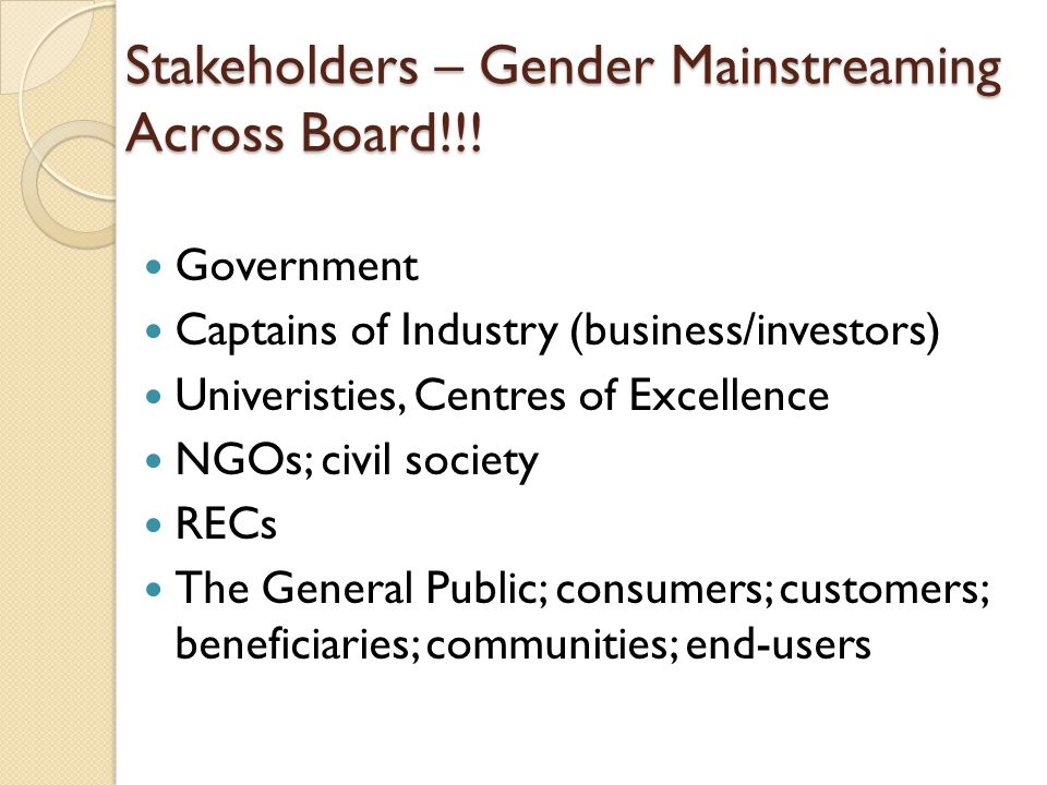Stakeholders – Gender Mainstreaming Across Board!!.