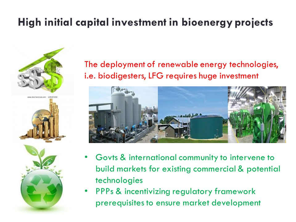 High initial capital investment in bioenergy projects The deployment of renewable energy technologies, i.e.