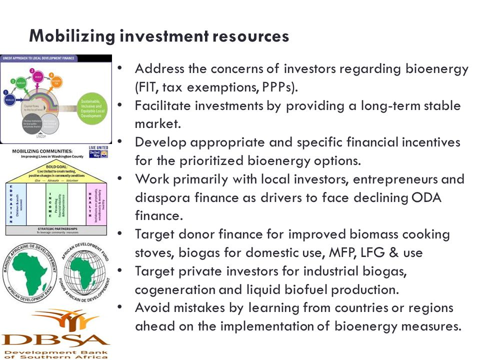 Mobilizing investment resources Address the concerns of investors regarding bioenergy (FIT, tax exemptions, PPPs).