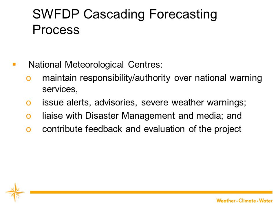 SWFDP Cascading Forecasting Process  National Meteorological Centres: omaintain responsibility/authority over national warning services, oissue alert