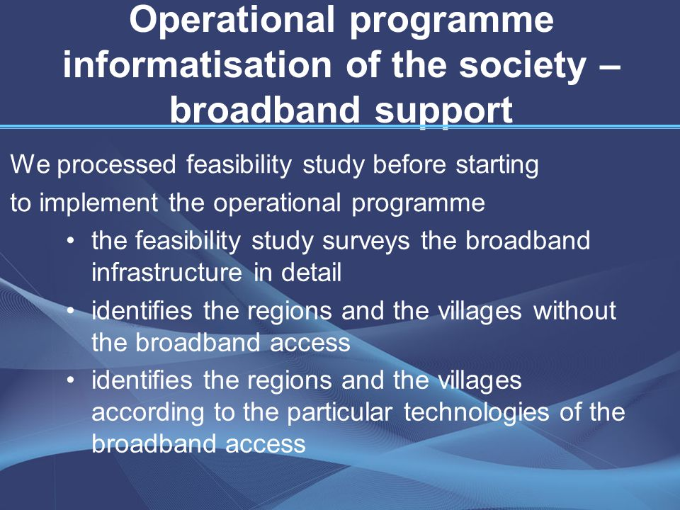 Rural settlement will be regarded in evaluative criteria at a project selection Projects will be implemented in economically stagnant regions Projects will be implemented in regions in which there is no possibility of the broadband access