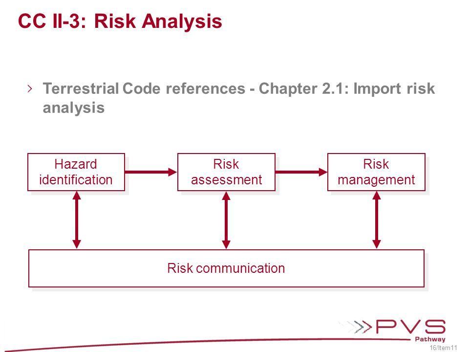 CC II-3: Risk Analysis Hazard identification Risk assessment Risk management Risk communication Terrestrial Code references - Chapter 2.1: Import risk