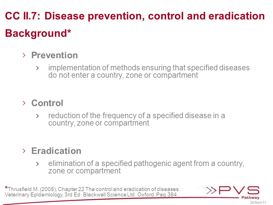 CC II.7: Disease prevention, control and eradication Background* * * Thrusfield M. (2005), Chapter 22 The control and eradication of diseases. Veterin