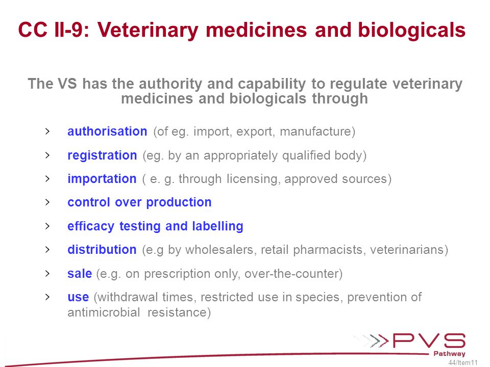 The VS has the authority and capability to regulate veterinary medicines and biologicals through authorisation (of eg. import, export, manufacture) re