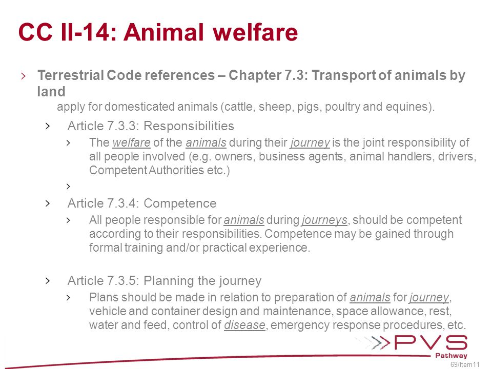 Terrestrial Code references – Chapter 7.3: Transport of animals by land apply for domesticated animals (cattle, sheep, pigs, poultry and equines). Art