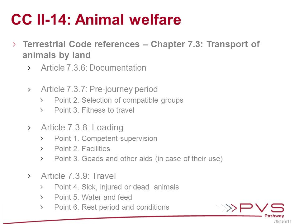 CC II-14: Animal welfare Terrestrial Code references – Chapter 7.3: Transport of animals by land Article 7.3.6: Documentation Article 7.3.7: Pre-journ
