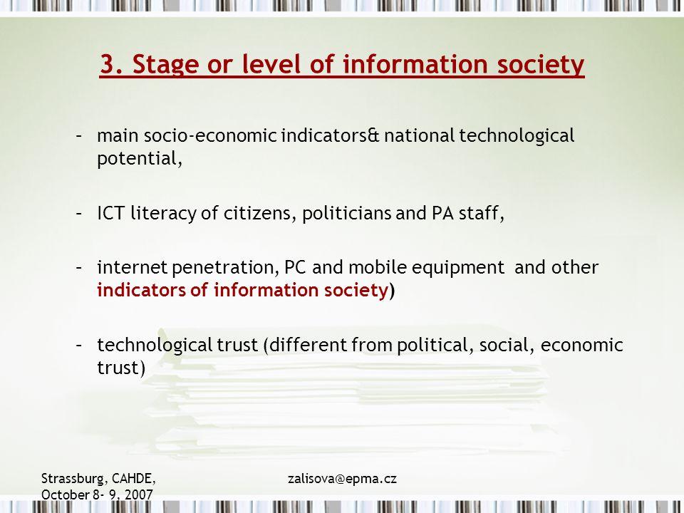 Strassburg, CAHDE, October 8- 9, 2007 zalisova@epma.cz 3. Stage or level of information society –main socio-economic indicators& national technologica