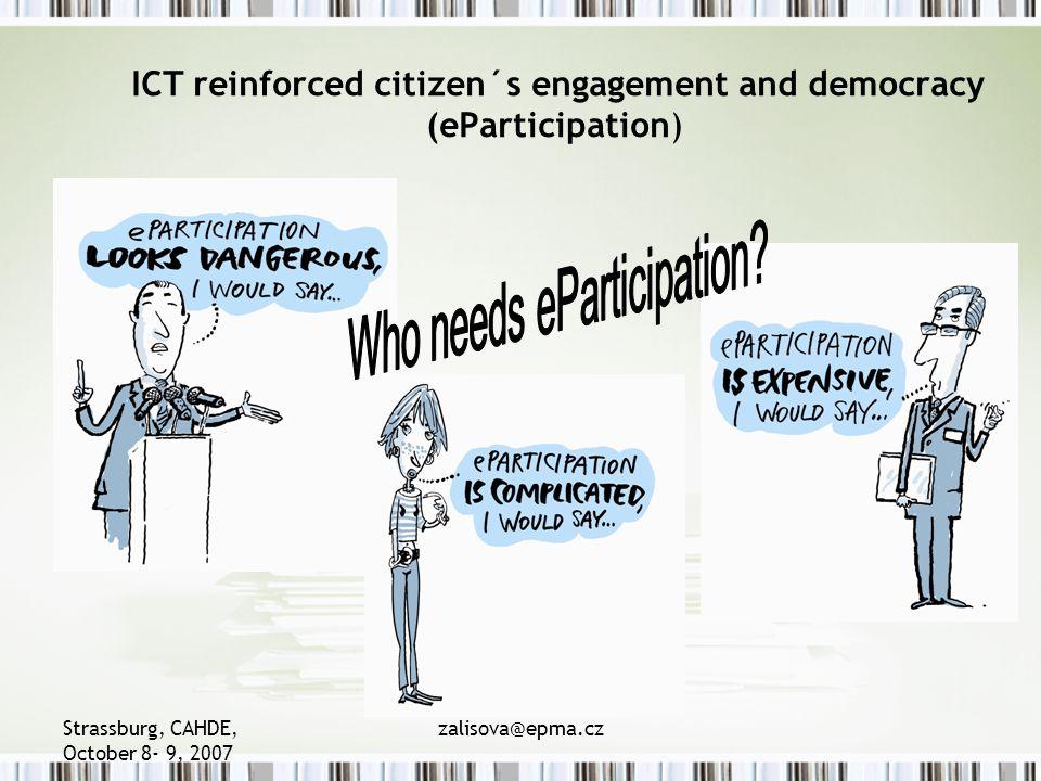 Strassburg, CAHDE, October 8- 9, 2007 zalisova@epma.cz ICT reinforced citizen´s engagement and democracy (eParticipation)