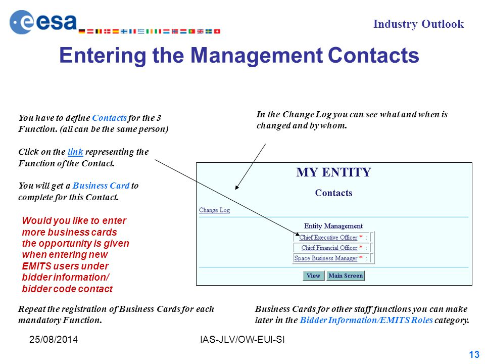 Industry Outlook 25/08/2014IAS-JLV/OW-EUI-SI 13 Entering the Management Contacts You have to define Contacts for the 3 Function.
