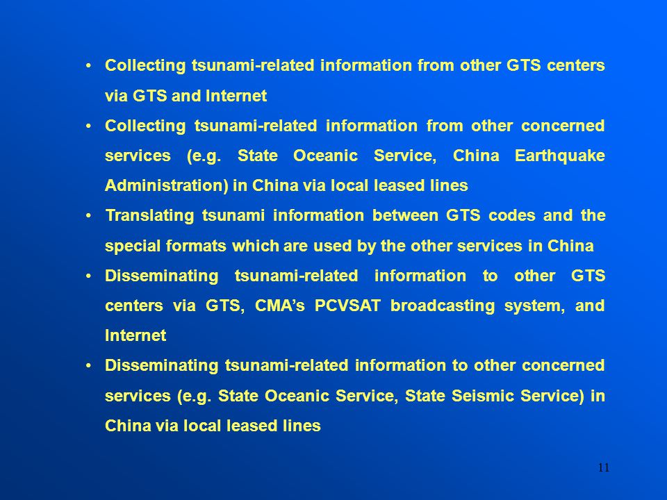 11 Collecting tsunami-related information from other GTS centers via GTS and Internet Collecting tsunami-related information from other concerned services (e.g.