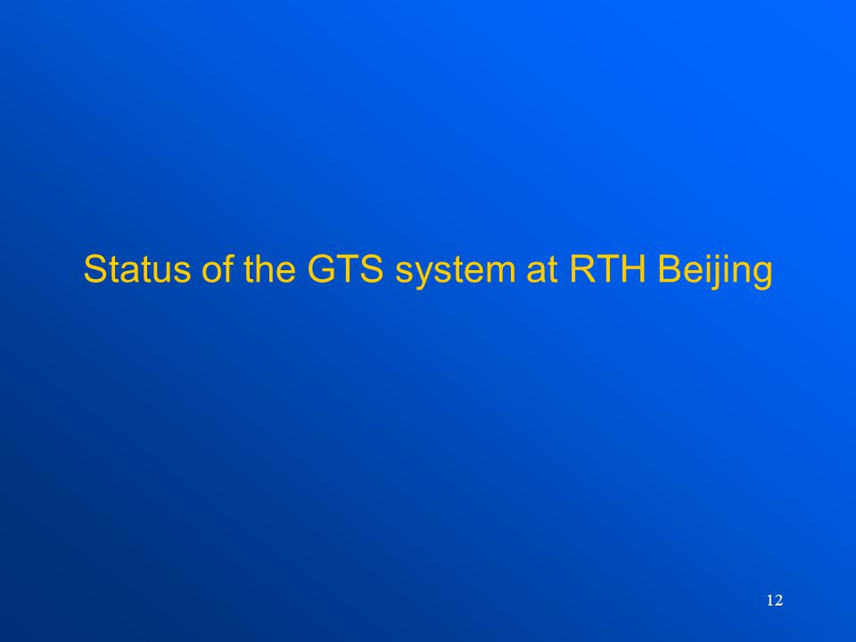 12 Status of the GTS system at RTH Beijing