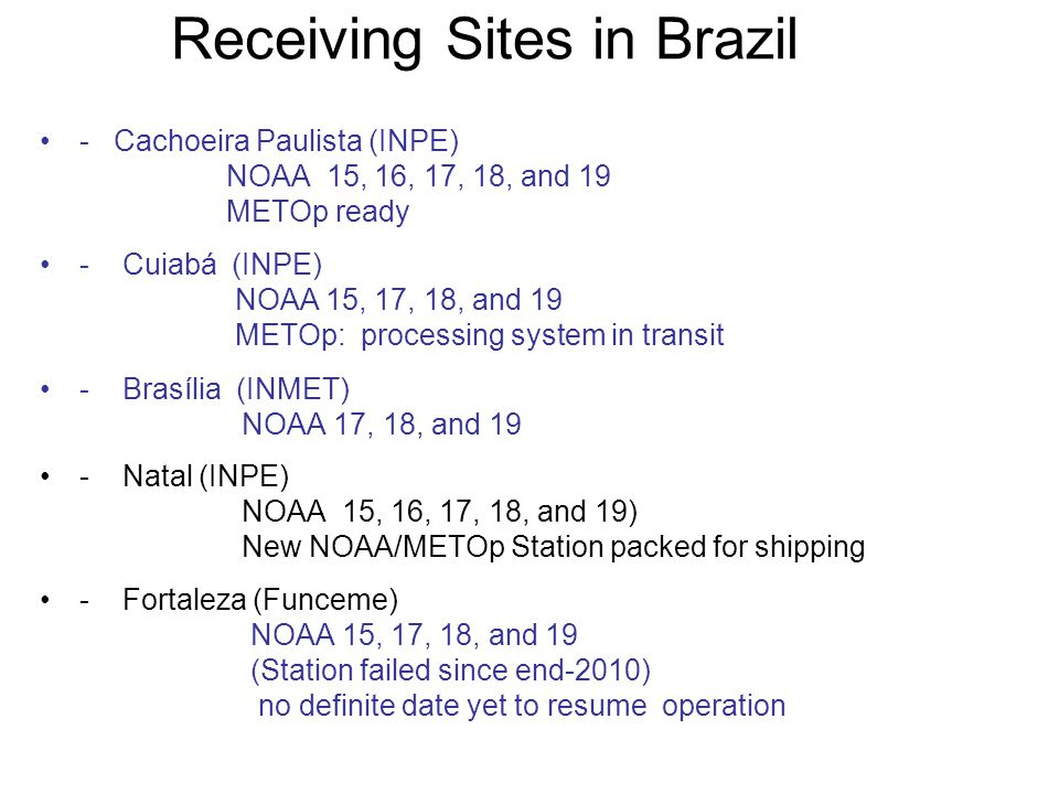 Receiving Sites in Brazil - Cachoeira Paulista (INPE) NOAA 15, 16, 17, 18, and 19 METOp ready - Cuiabá (INPE) NOAA 15, 17, 18, and 19 METOp: processin