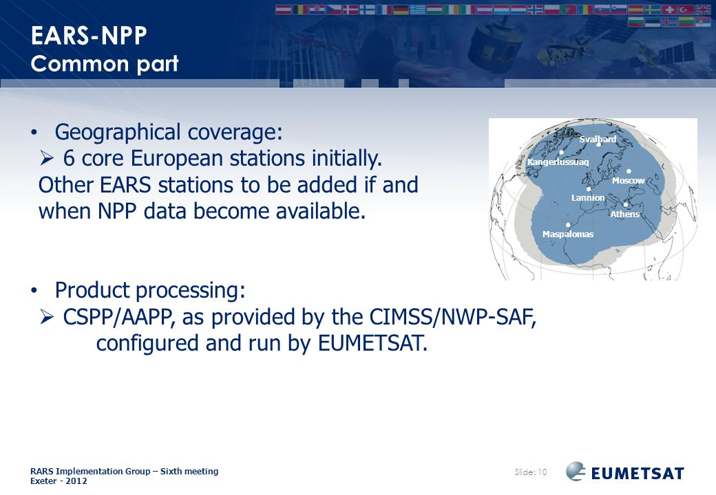 RARS Implementation Group – Sixth meeting Exeter EARS-NPP Common part Slide: 10 Geographical coverage:  6 core European stations initially.