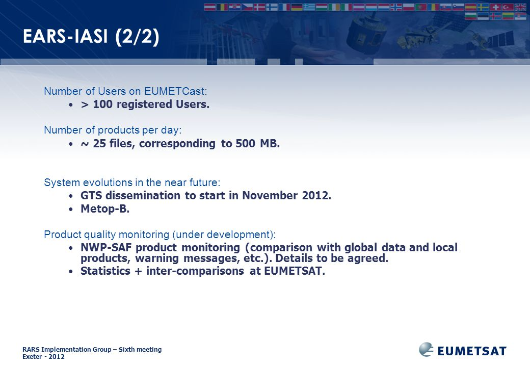 RARS Implementation Group – Sixth meeting Exeter EARS-IASI (2/2) Number of Users on EUMETCast: > 100 registered Users.