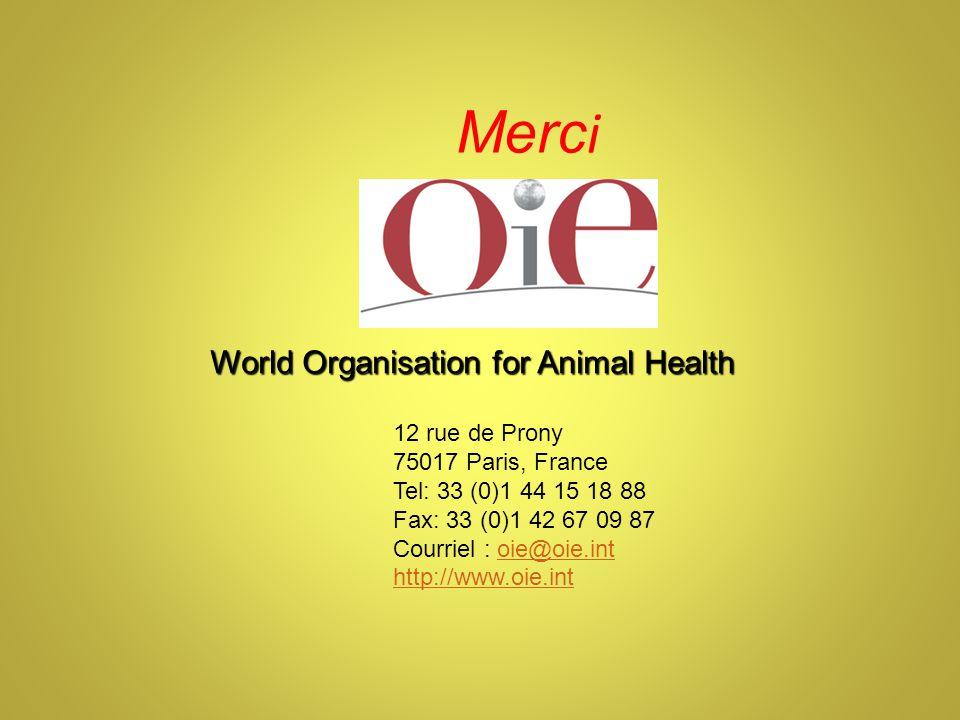 Merc i World Organisation for Animal Health 12 rue de Prony 75017 Paris, France Tel: 33 (0)1 44 15 18 88 Fax: 33 (0)1 42 67 09 87 Courriel : oie@oie.intoie@oie.int http://www.oie.int