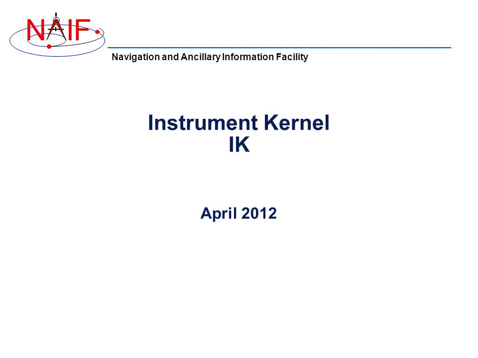 Navigation and Ancillary Information Facility NIF Instrument Kernel IK April 2012