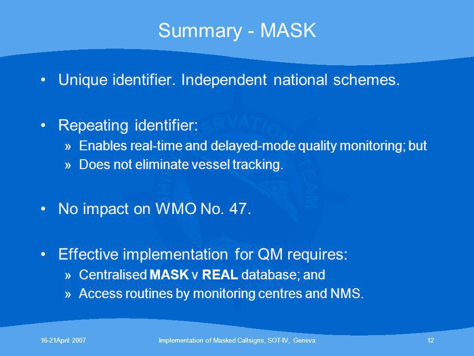 16-21April 2007Implementation of Masked Callsigns, SOT-IV, Geneva12 Summary - MASK Unique identifier. Independent national schemes. Repeating identifi