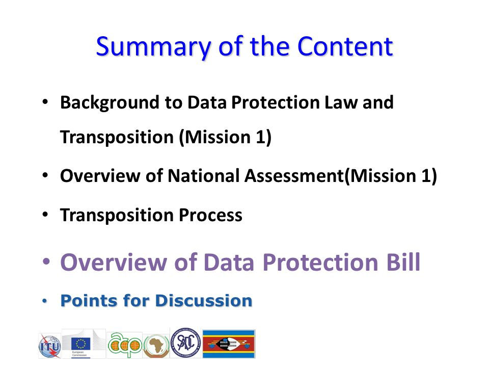 Summary of the Content Background to Data Protection Law and Transposition (Mission 1) Overview of National Assessment(Mission 1) Transposition Process Overview of Data Protection Bill Points for Discussion Points for Discussion