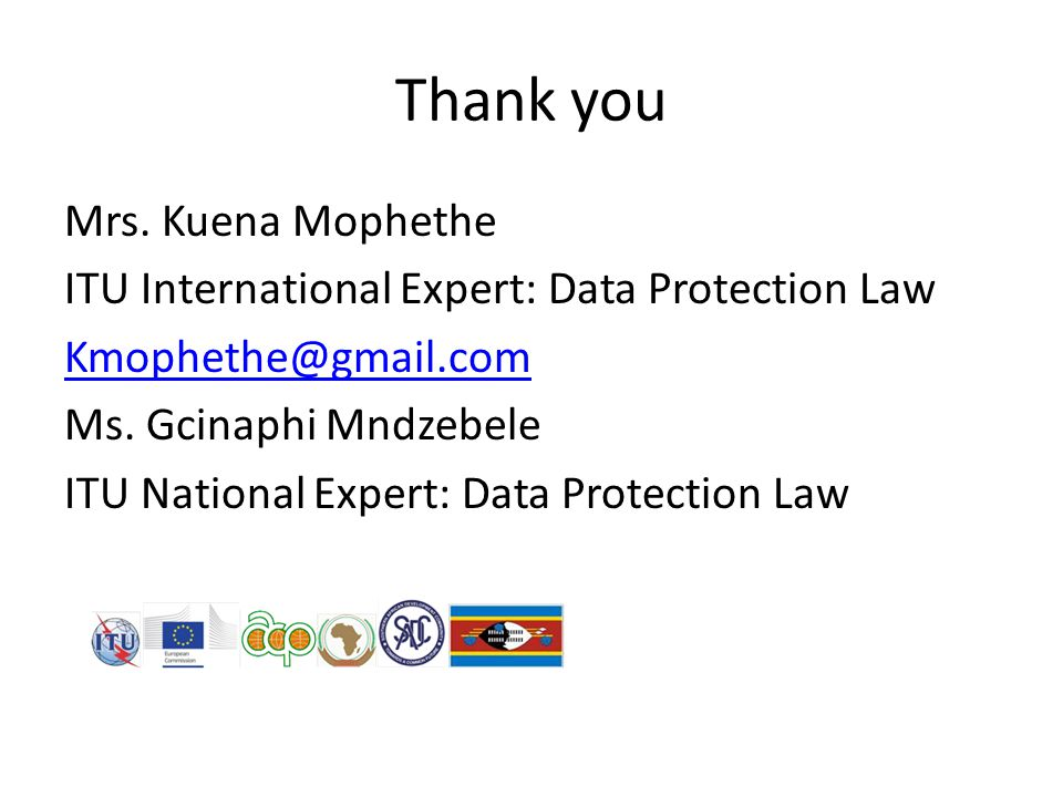 Thank you Mrs. Kuena Mophethe ITU International Expert: Data Protection Law Ms.