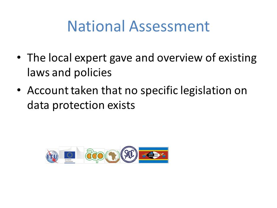 National Assessment The local expert gave and overview of existing laws and policies Account taken that no specific legislation on data protection exists