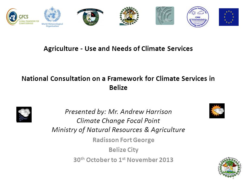 Agriculture - Use and Needs of Climate Services National Consultation on a Framework for Climate Services in Belize Presented by: Mr. Andrew Harrison