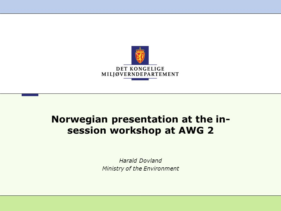 Norwegian presentation at the in- session workshop at AWG 2 Harald Dovland Ministry of the Environment