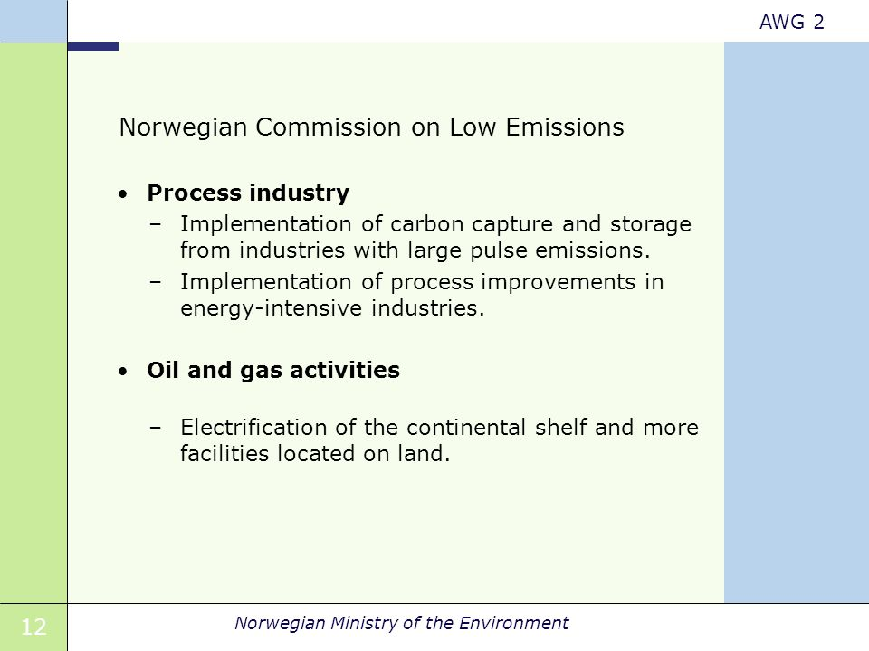 12 Norwegian Ministry of the Environment AWG 2 Norwegian Commission on Low Emissions Process industry –Implementation of carbon capture and storage fr