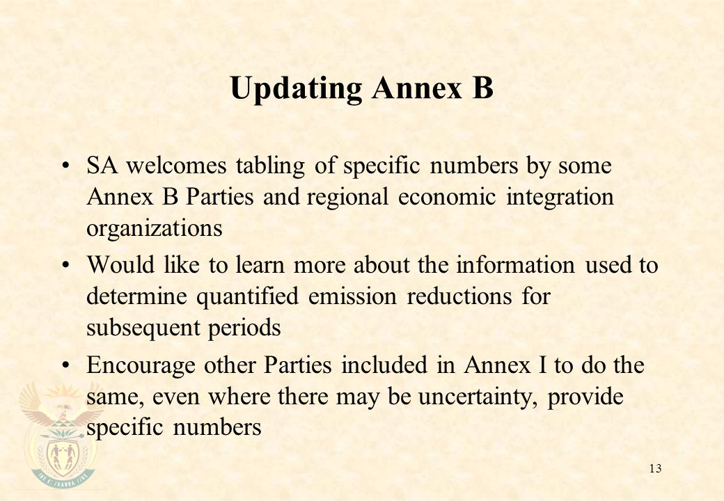 13 Updating Annex B SA welcomes tabling of specific numbers by some Annex B Parties and regional economic integration organizations Would like to lear