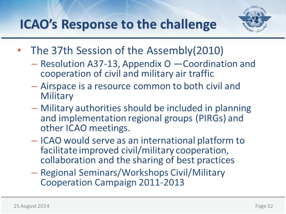 25 August 2014Page 32 ICAO's Response to the challenge The 37th Session of the Assembly(2010) – Resolution A37-13, Appendix O ―Coordination and cooper