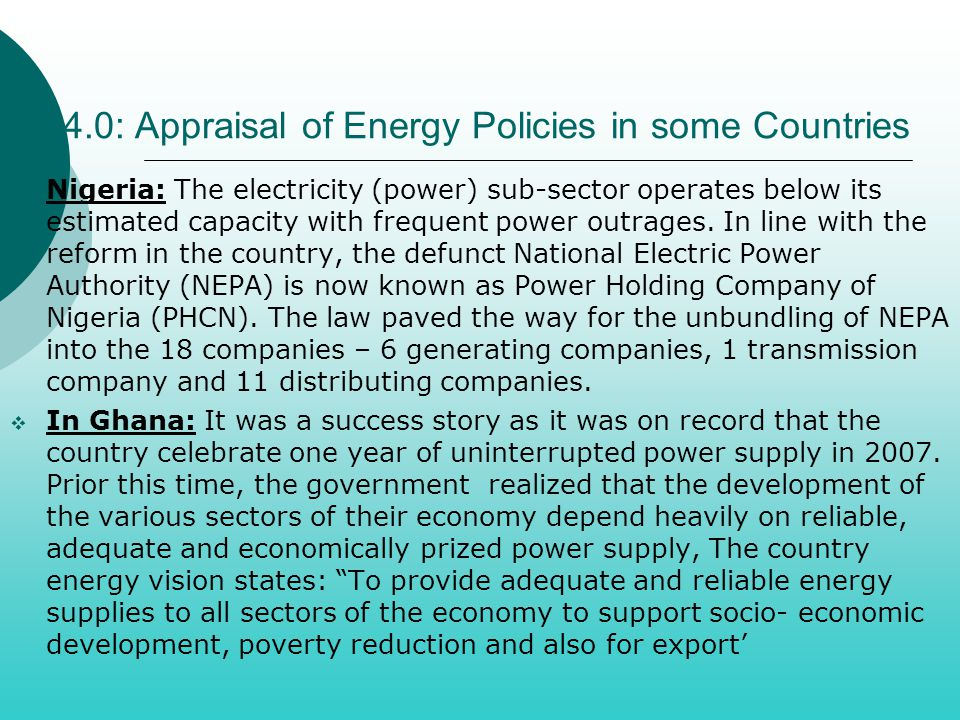 44.0: Appraisal of Energy Policies in some Countries  Nigeria: The electricity (power) sub-sector operates below its estimated capacity with frequent