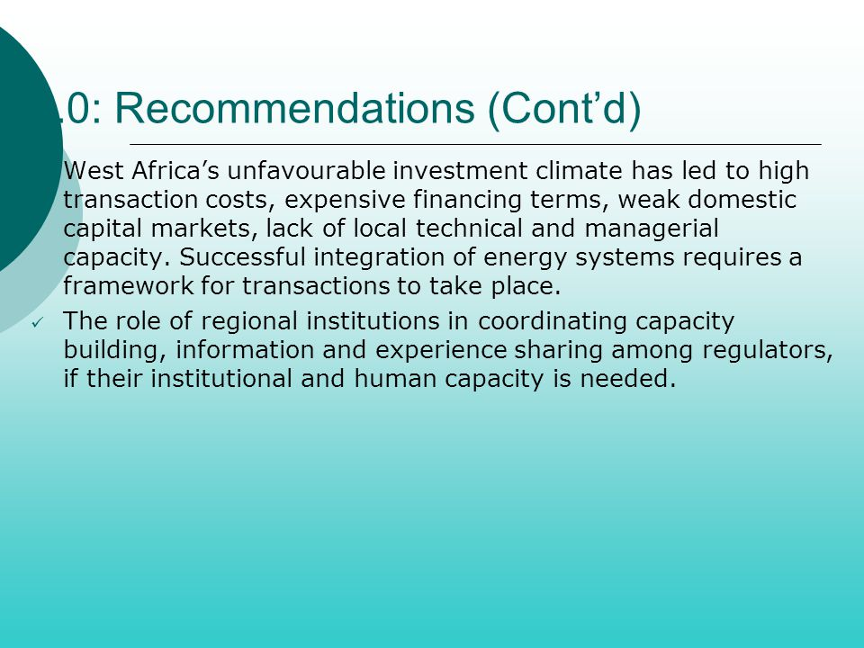 5.0: Recommendations (Cont'd) West Africa's unfavourable investment climate has led to high transaction costs, expensive financing terms, weak domesti
