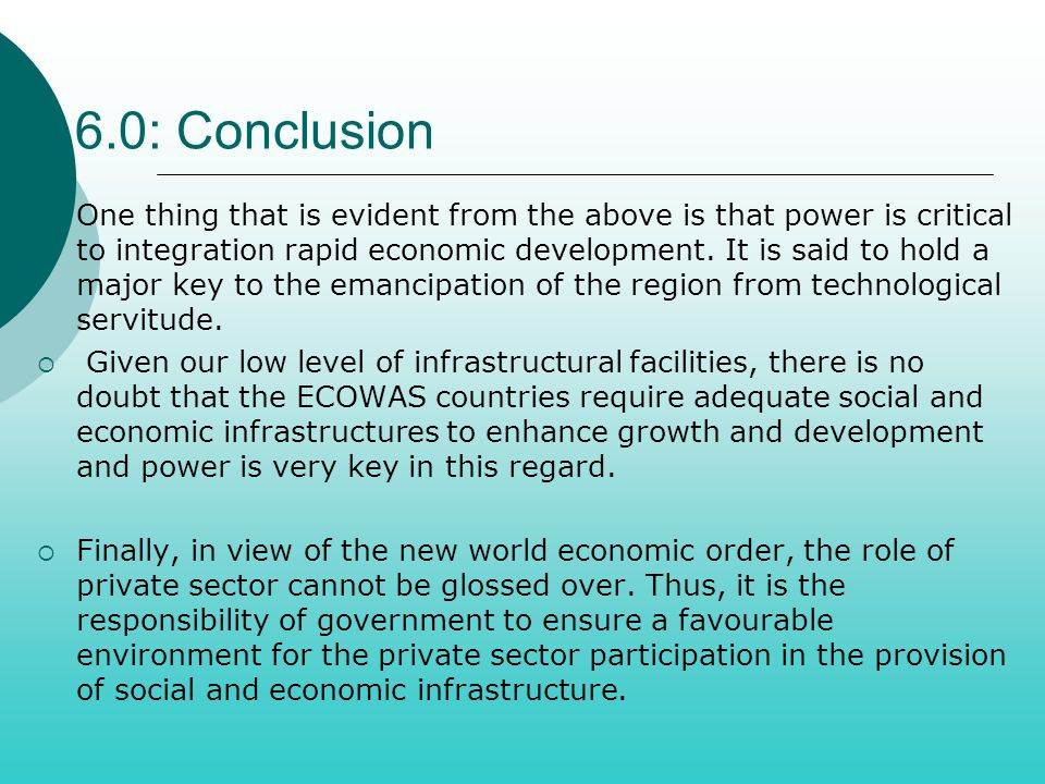 6.0: Conclusion  One thing that is evident from the above is that power is critical to integration rapid economic development. It is said to hold a m