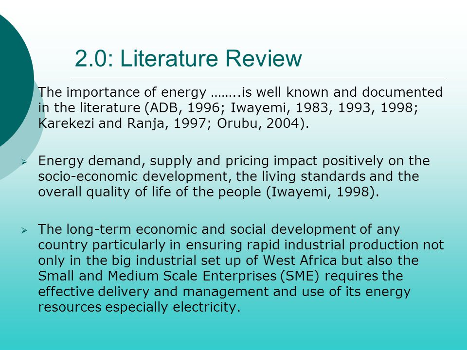 2.0: Literature Review  The importance of energy ……..is well known and documented in the literature (ADB, 1996; Iwayemi, 1983, 1993, 1998; Karekezi a