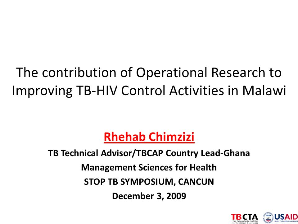 The contribution of Operational Research to Improving TB-HIV Control Activities in Malawi Rhehab Chimzizi TB Technical Advisor/TBCAP Country Lead-Ghan