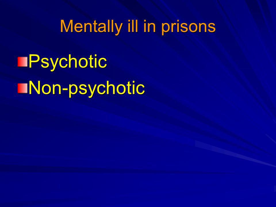 Mentally ill in prisons PsychoticNon-psychotic