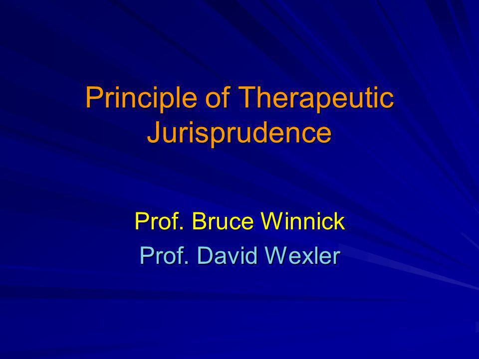Principle of Therapeutic Jurisprudence Prof. Bruce Winnick Prof. David Wexler